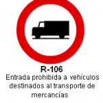 Señal R-106 entrada prohibida a vehiculos destinados al transporte de mercancias